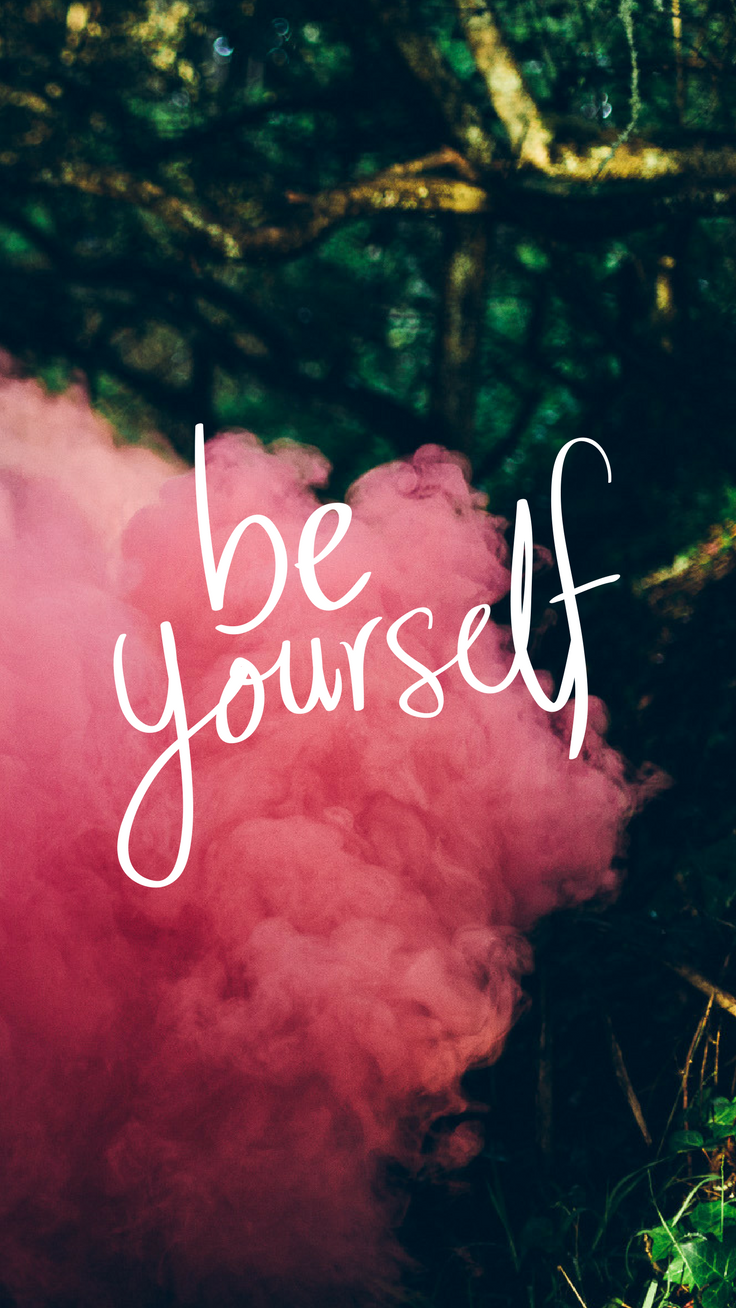 Positivity Boost Iphone Wallpaper Collection Love Iphone Wallpaper Be Yourself 736x1308 Wallpaper Teahub Io