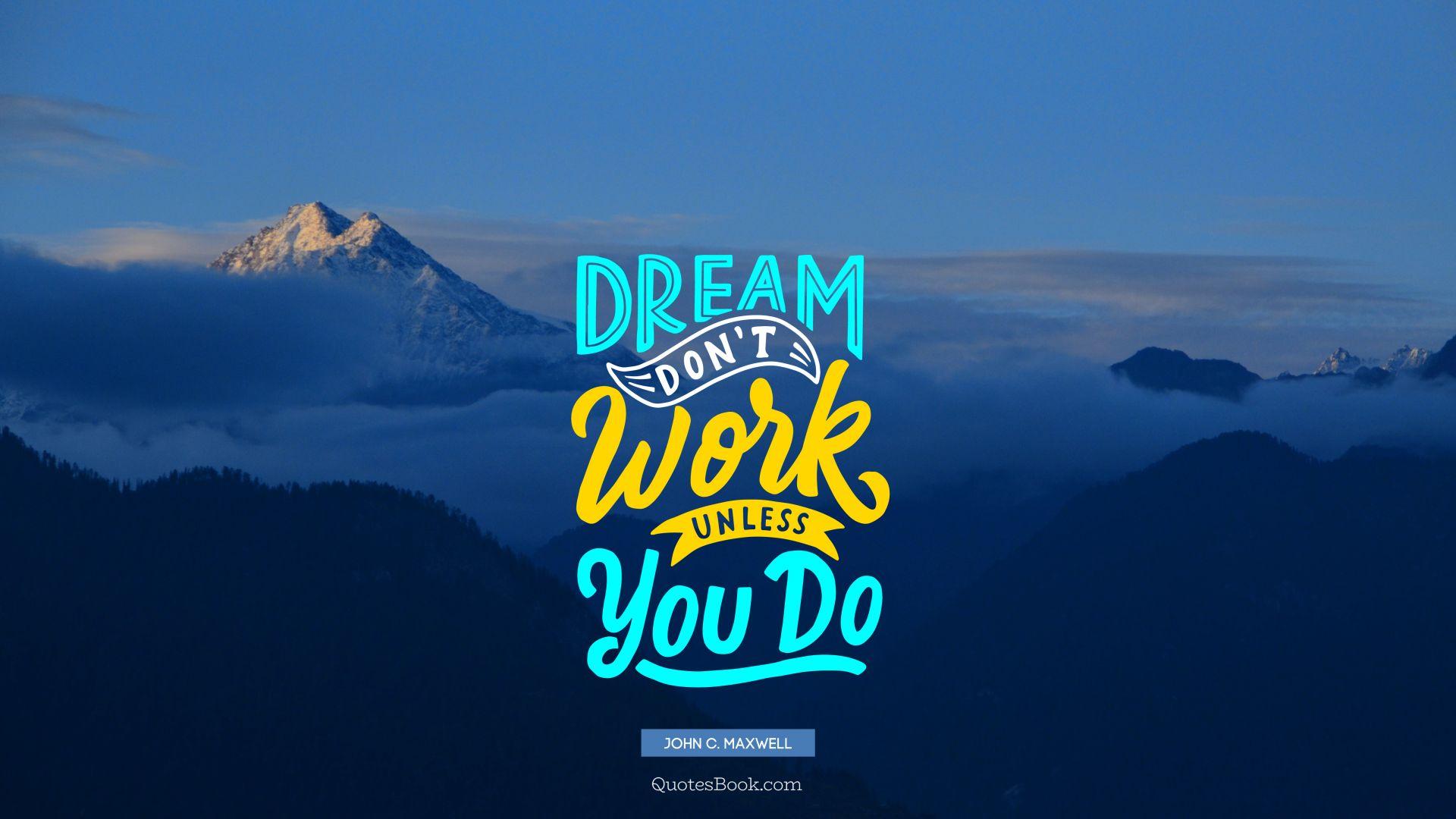 Dream Don T Work Unless You Do - Dream Don T Work - HD Wallpaper