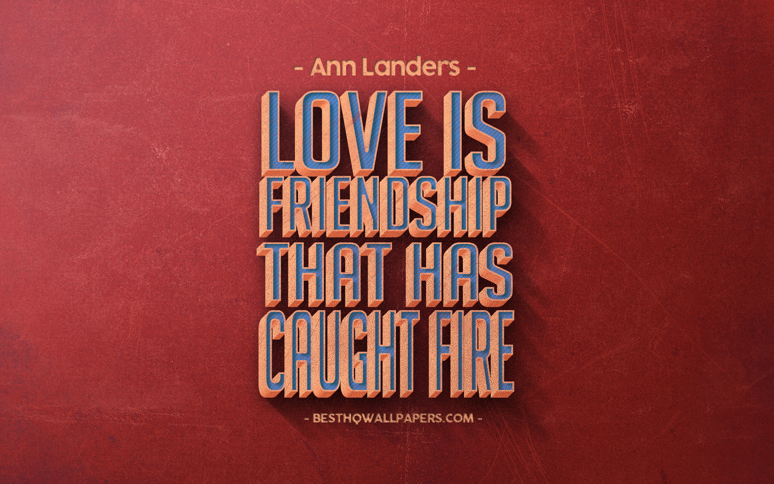 Love Is Friendship That Has Caught Fire, Ann Landers - Theodore Roosevelt Quotes Nothing Worth Having Comes - HD Wallpaper