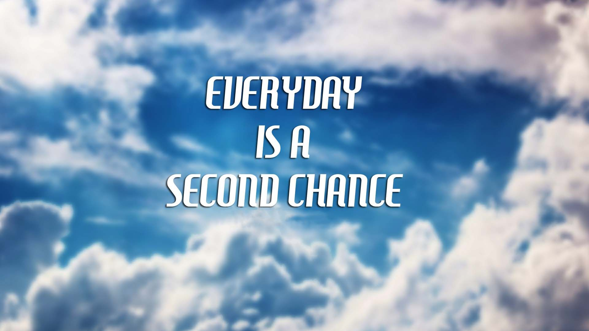Everyday Is A Second Chance Wallpaper Best Wallpapers For Profile 1920x1080 Wallpaper Teahub Io