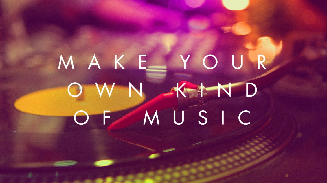 Download Wallpaper Make Your Own Kind Of Music - Music Quotes Wallpaper Hd - HD Wallpaper