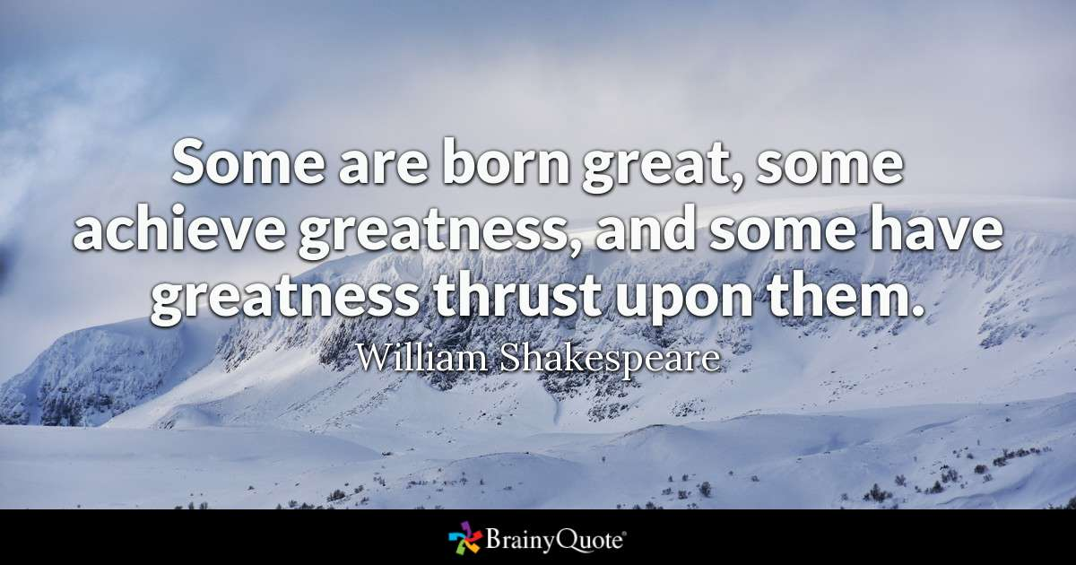 Some Are Born Great, Some Achieve Greatness, And Some - Some Of Us Are Born Great Quote - HD Wallpaper