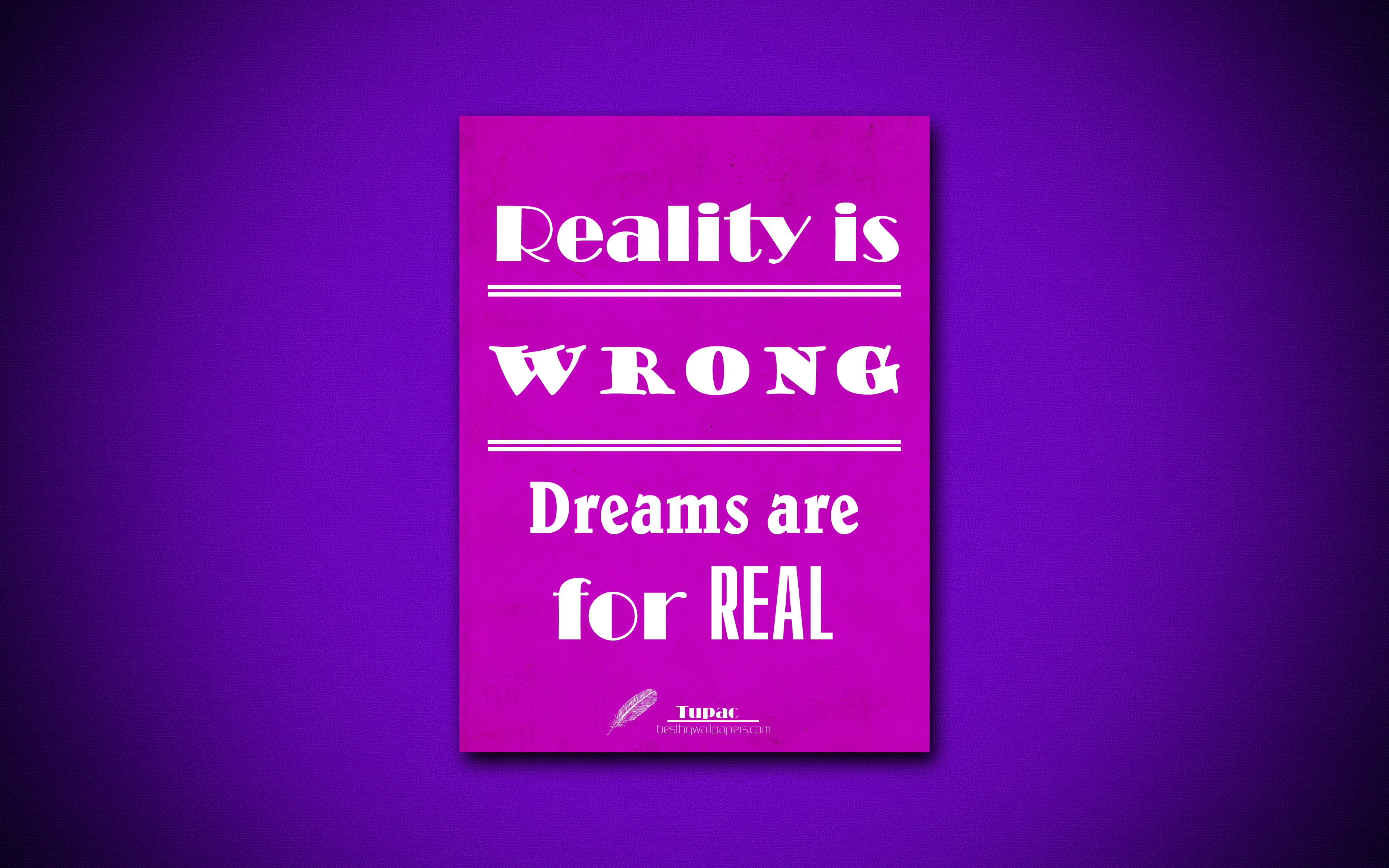 4k, Reality Is Wrong Dreams Are For Real, Tupac, Quotes - Poverty In The World - HD Wallpaper