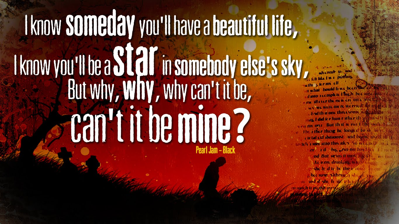 I Know Someday You Ll Have A Beautiful Life,  i Know - Pearl Jam Black Lyrics Poster - HD Wallpaper