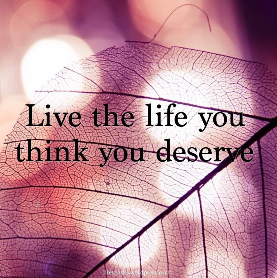 Beautiful Wallpaper With Quotes - Live The Life You Deserve - HD Wallpaper