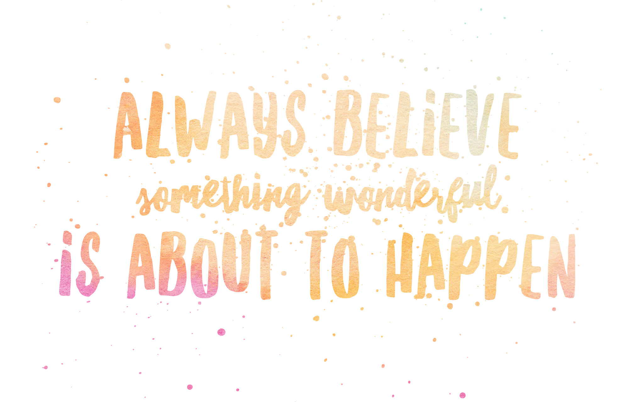 Always Believe Something Wonderful Is About To Happen Winter Quotes Desktop Backgrounds 2048x1280 Wallpaper Teahub Io