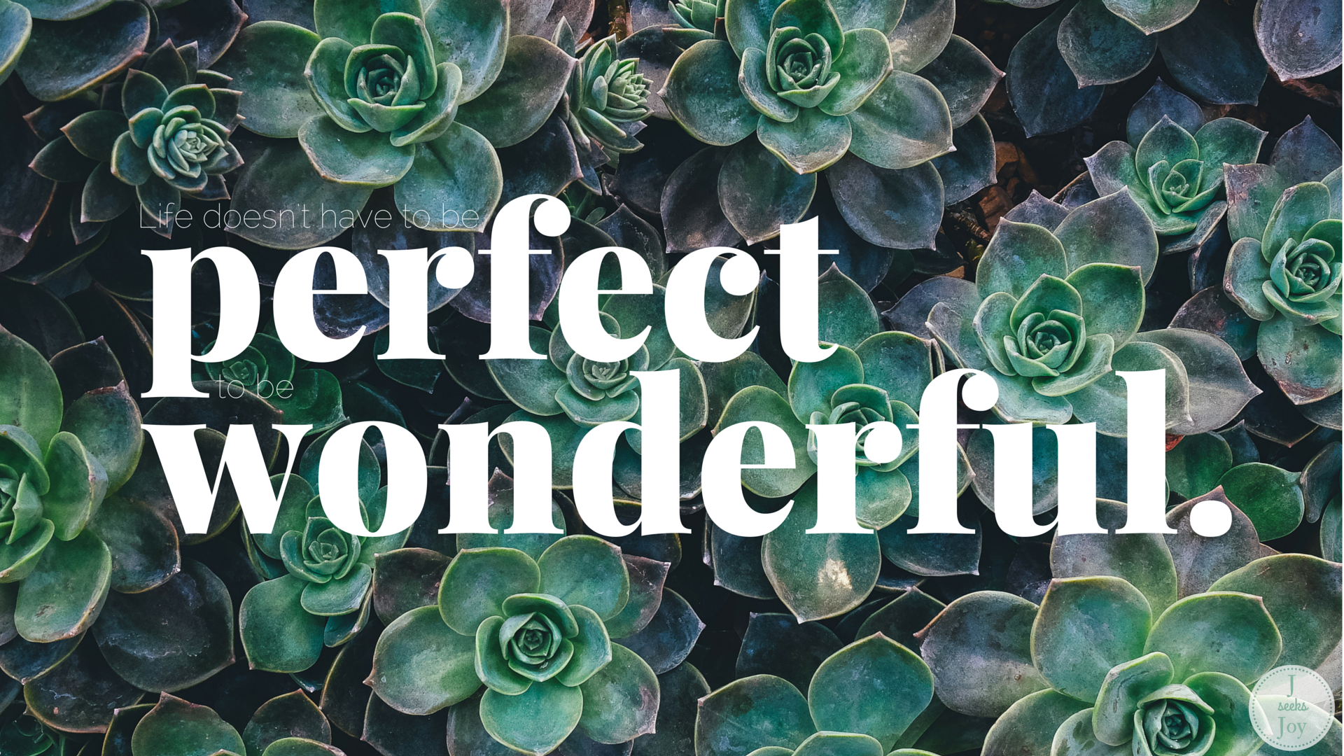 Life Doesn T Have To Be Perfect To Be Wonderful - Succulent Quotes Desktop - HD Wallpaper