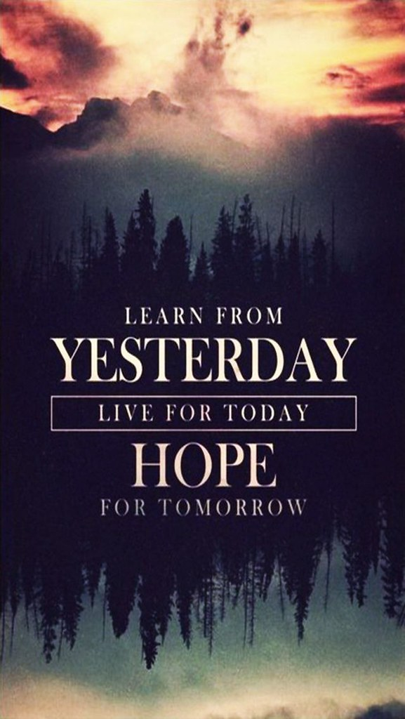 Learn From Yesterday Live For Today Hope - HD Wallpaper