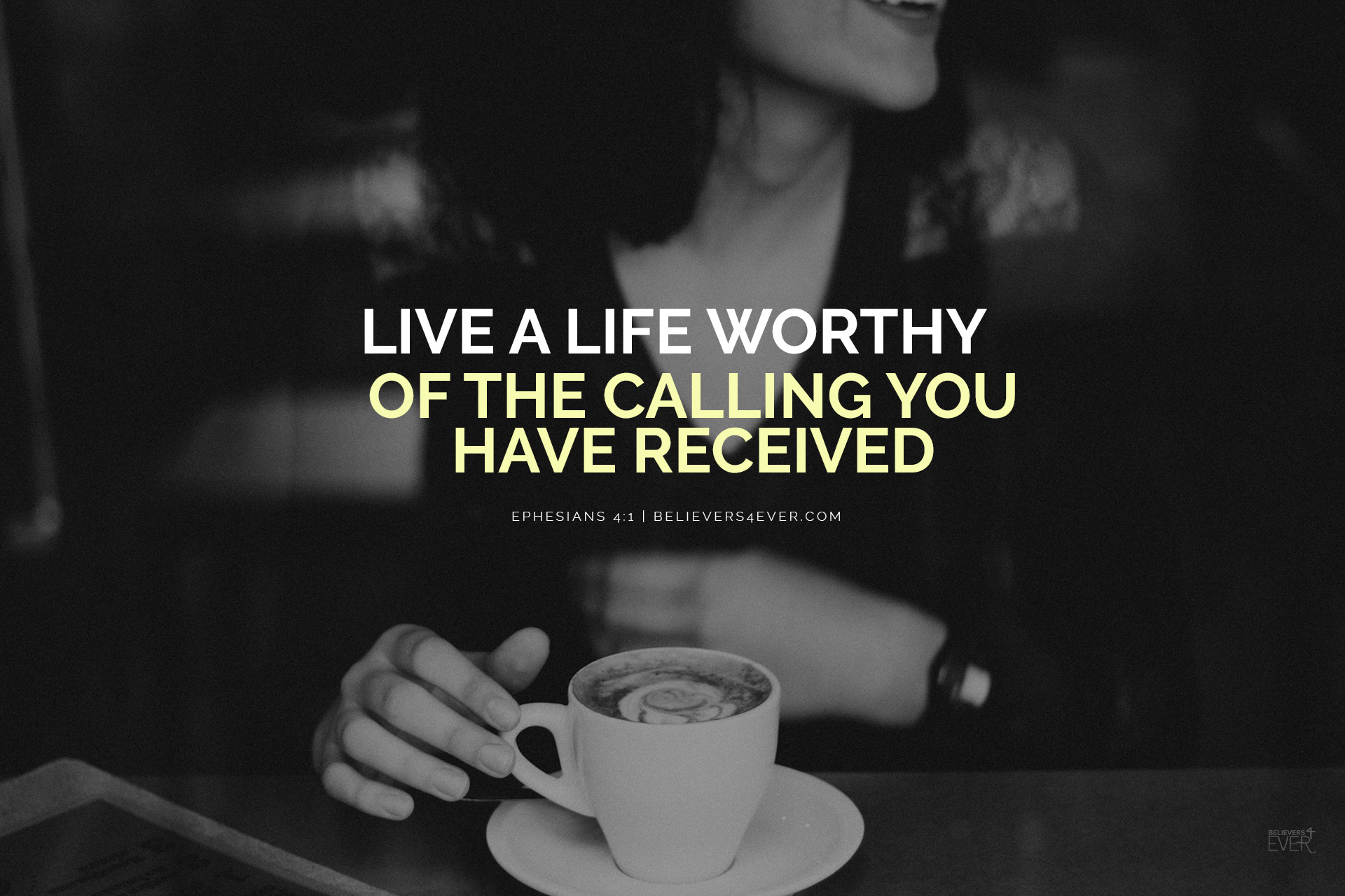 Life A Life Worthy Ephesians - Live A Life Worthy Of Your Calling - HD Wallpaper