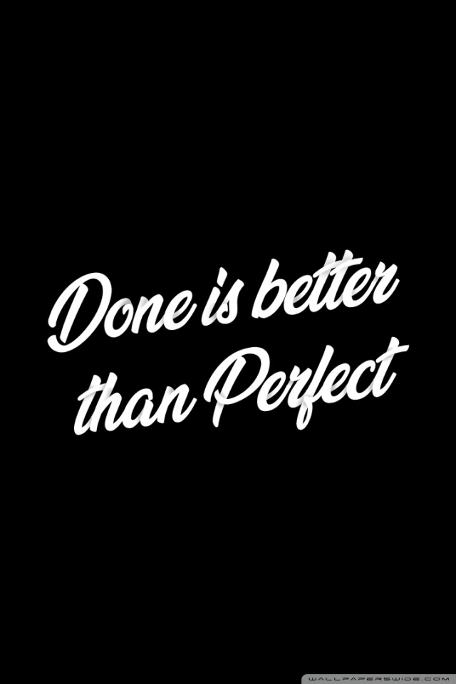 Done Is Better Than Perfect Iphone - HD Wallpaper